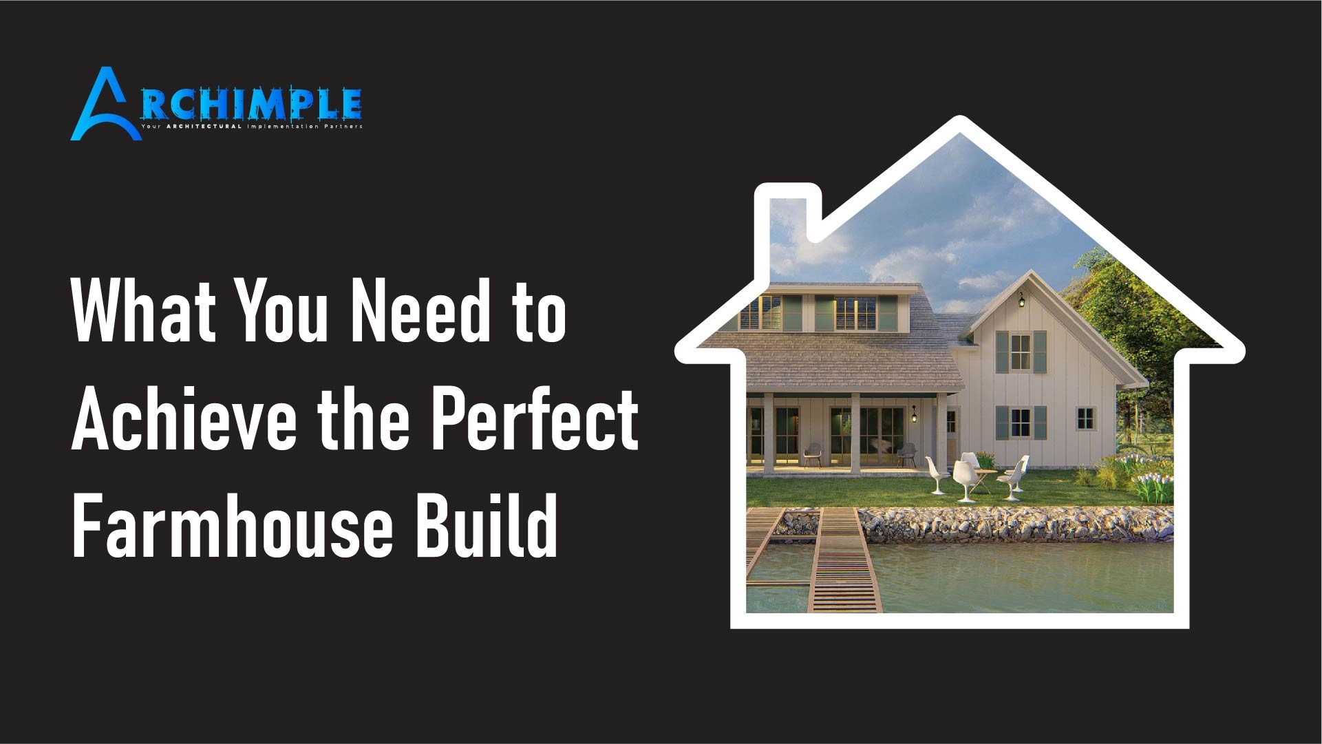 What You Need to Achieve the Perfect Farmhouse Build